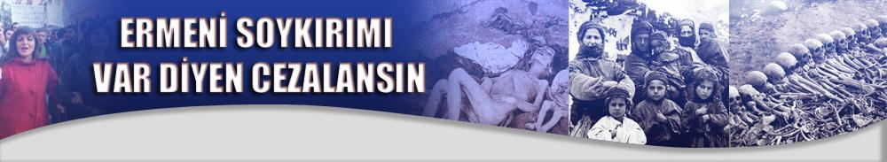 Ermeni Soykırımı Var Diyenlerin Cezalandırılacağı Kanunun Çıkması İsteniyor